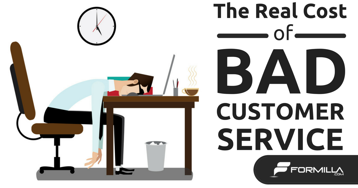 The Real Cost Of Bad Customer Service (And How To Avoid It)   Formilla Blog